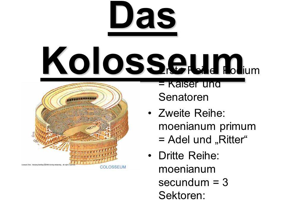 Das Kolosseum Erste Reihe: Podium = Kaiser und Senatoren