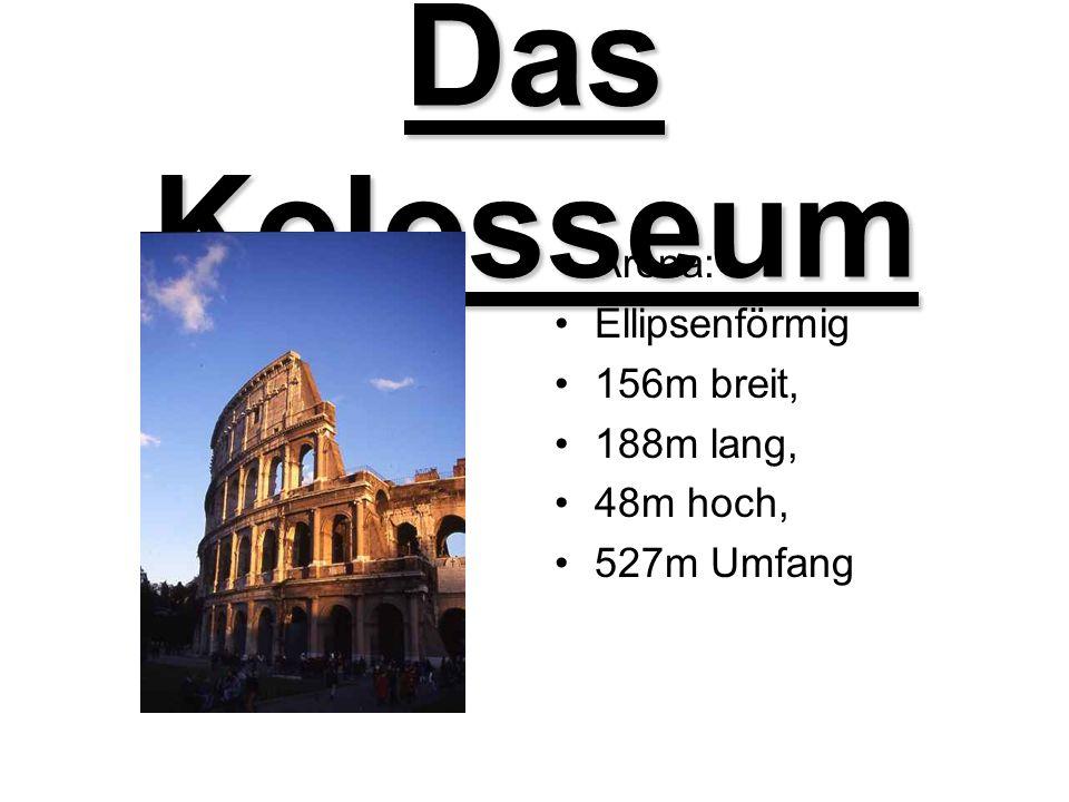 Das Kolosseum Arena: Ellipsenförmig 156m breit, 188m lang, 48m hoch,