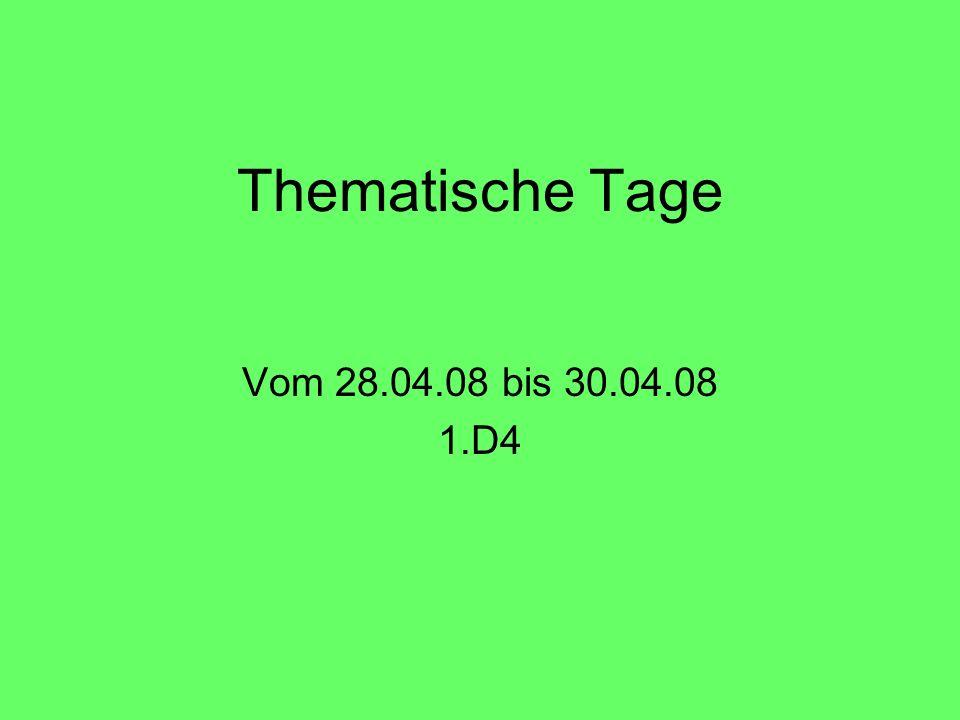 Thematische Tage Vom 28.04.08 bis 30.04.08 1.D4