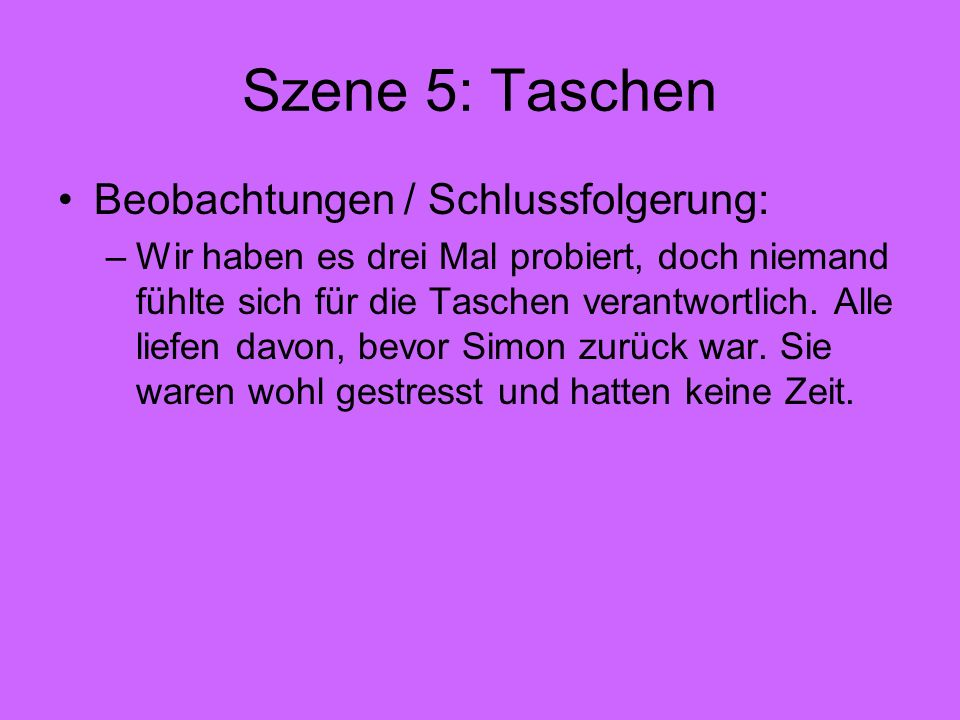 Szene 5: Taschen Beobachtungen / Schlussfolgerung: