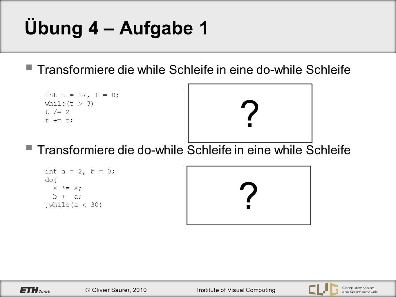 Übung 4 – Aufgabe 1 Transformiere die while Schleife in eine do-while Schleife. Transformiere die do-while Schleife in eine while Schleife.