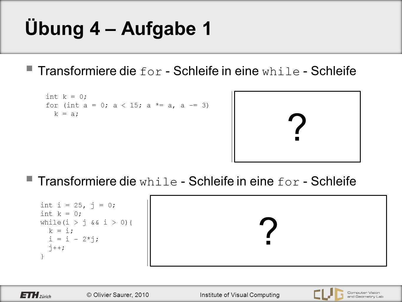 Übung 4 – Aufgabe 1 Transformiere die for - Schleife in eine while - Schleife. Transformiere die while - Schleife in eine for - Schleife.