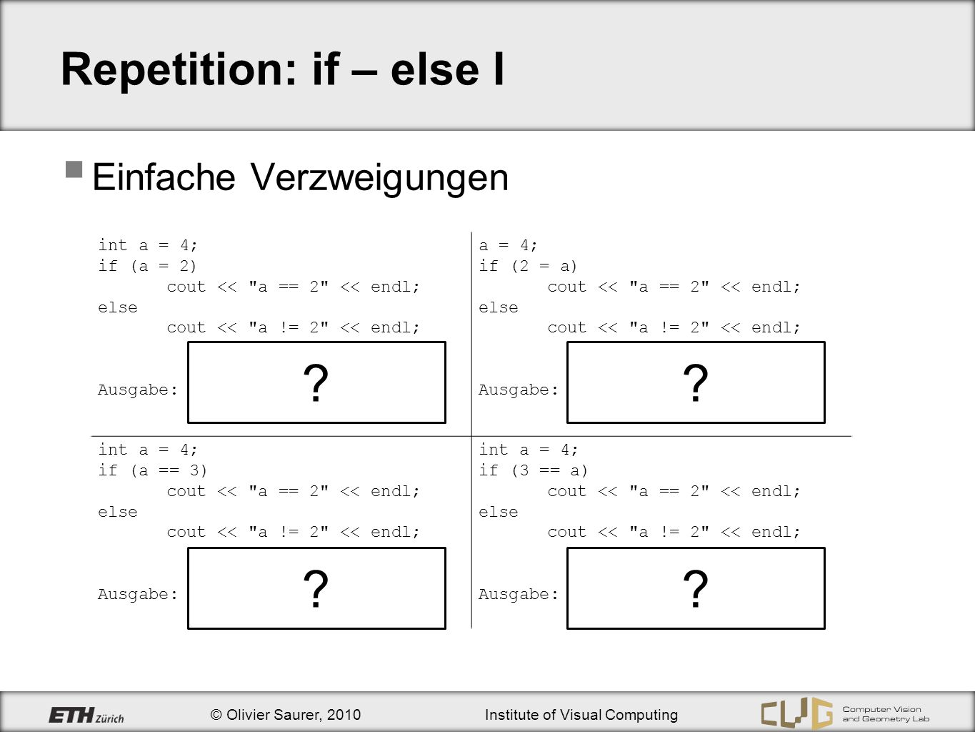 Repetition: if – else I Einfache Verzweigungen int a = 4;