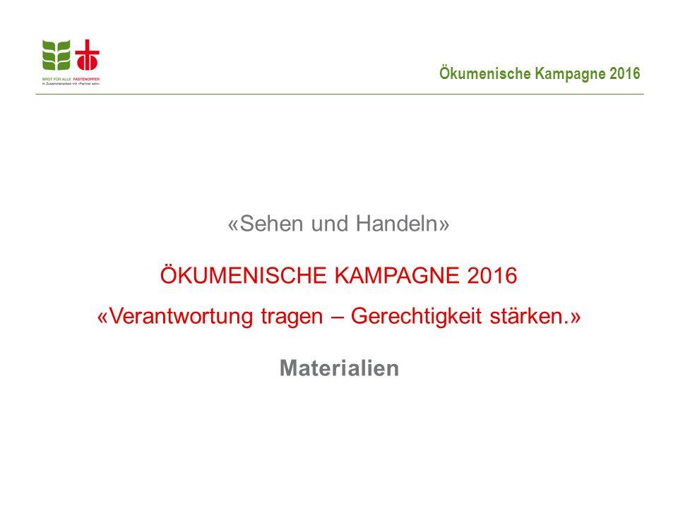 «Sehen und Handeln» ÖKUMENISCHE KAMPAGNE 2016 «Verantwortung tragen – Gerechtigkeit stärken.» Materialien.