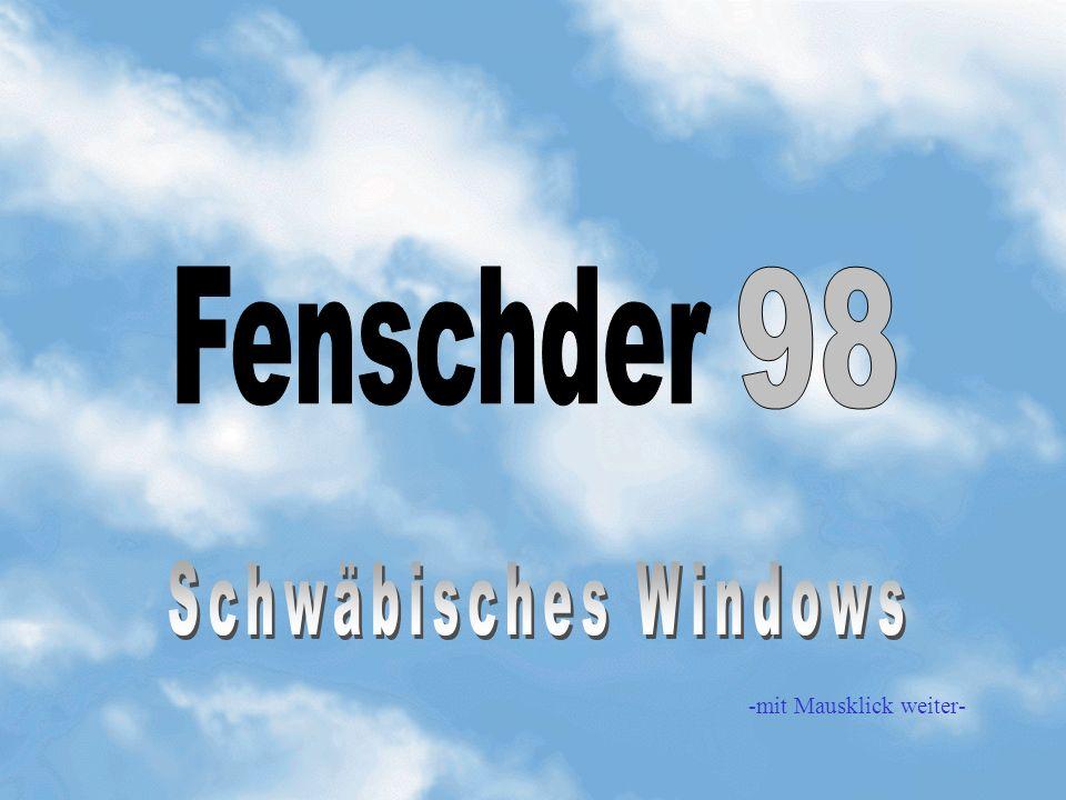 Fenschder 98 Schwäbisches Windows -mit Mausklick weiter-