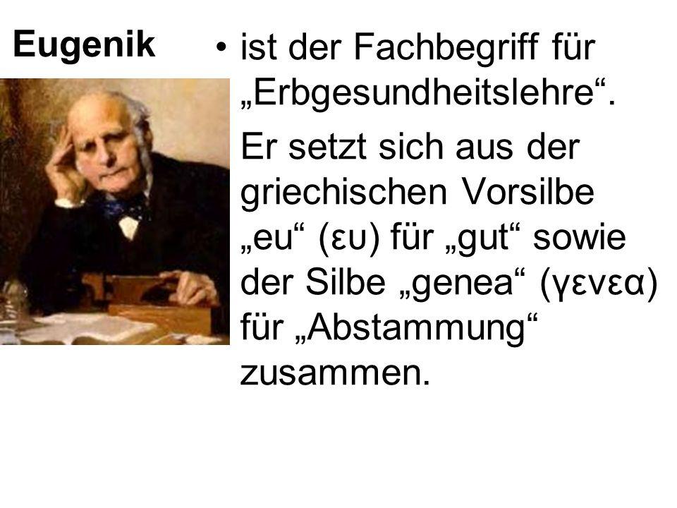 """Eugenikist der Fachbegriff für """"Erbgesundheitslehre ."""