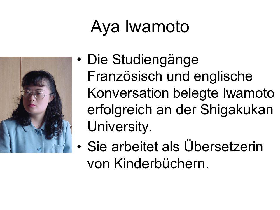 Aya IwamotoDie Studiengänge Französisch und englische Konversation belegte Iwamoto erfolgreich an der Shigakukan University.