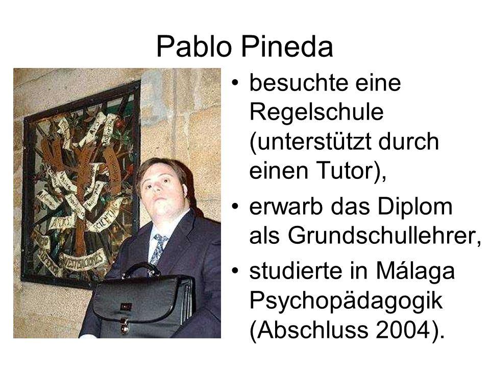 Pablo Pineda besuchte eine Regelschule (unterstützt durch einen Tutor), erwarb das Diplom als Grundschullehrer,