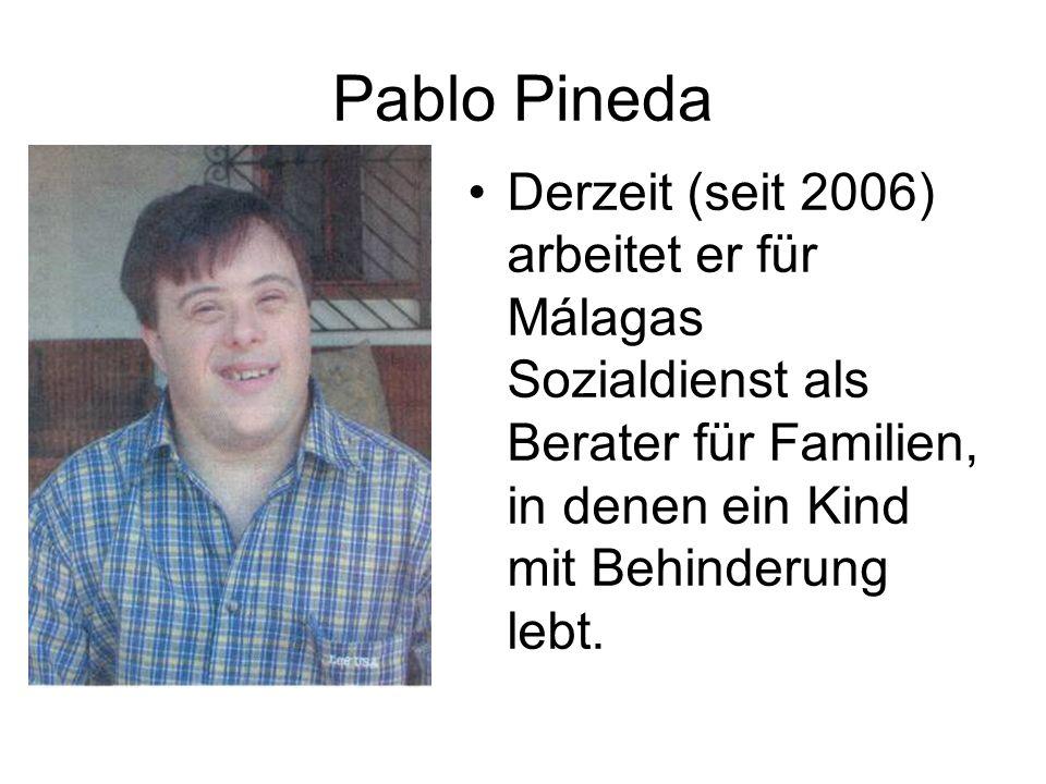 Pablo PinedaDerzeit (seit 2006) arbeitet er für Málagas Sozialdienst als Berater für Familien, in denen ein Kind mit Behinderung lebt.