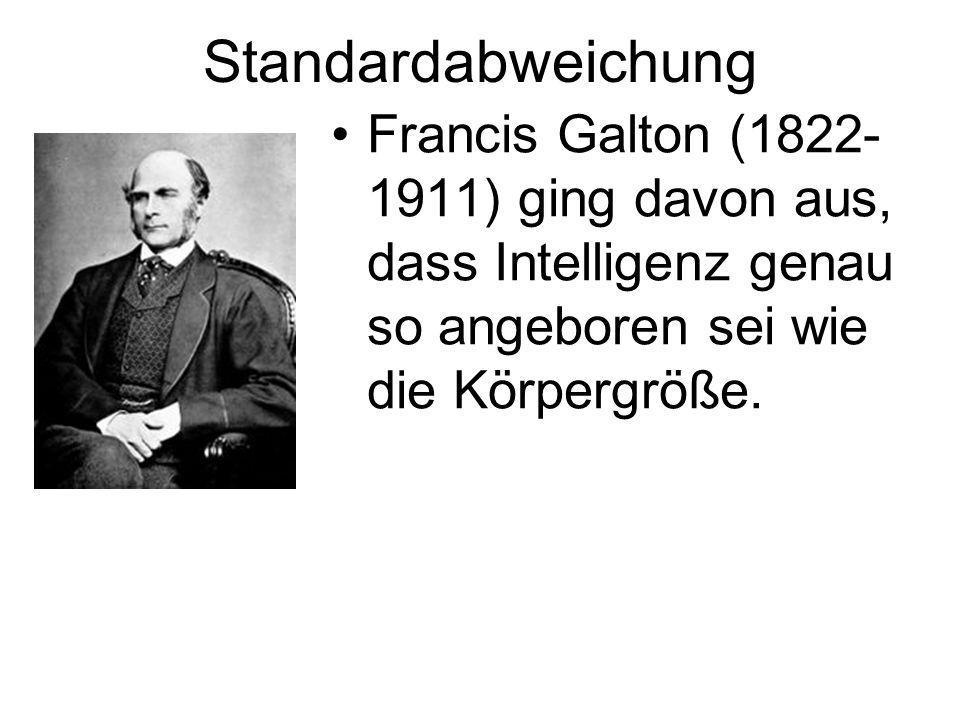 Standardabweichung Francis Galton (1822-1911) ging davon aus, dass Intelligenz genau so angeboren sei wie die Körpergröße.