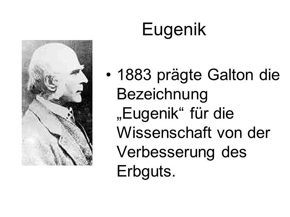 """Eugenik 1883 prägte Galton die Bezeichnung """"Eugenik für die Wissenschaft von der Verbesserung des Erbguts."""