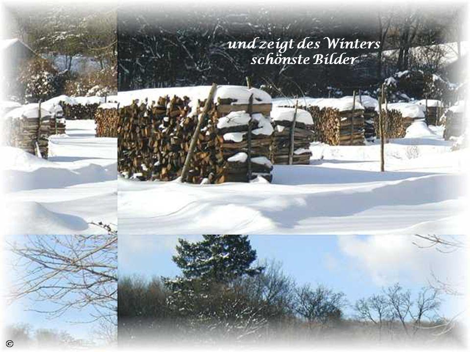 und zeigt des Winters schönste Bilder
