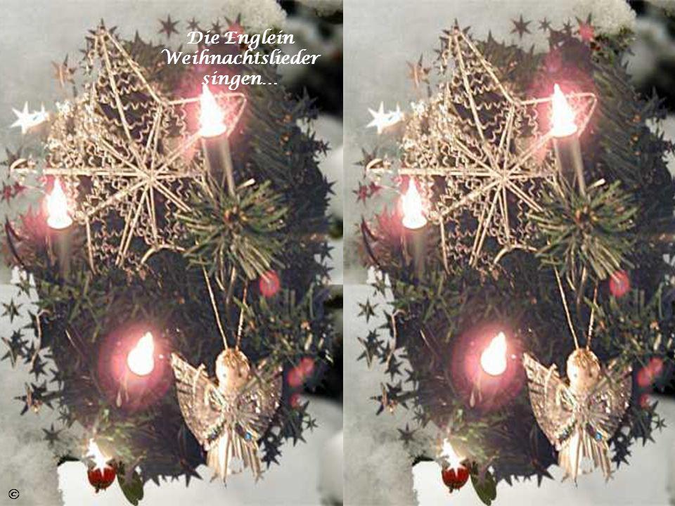 Die Englein Weihnachtslieder singen…