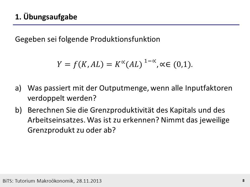 1. Übungsaufgabe Gegeben sei folgende Produktionsfunktion. 𝑌=𝑓 𝐾,𝐴𝐿 = 𝐾 ∝ (𝐴𝐿) 1−∝ ,∝∈(0,1).