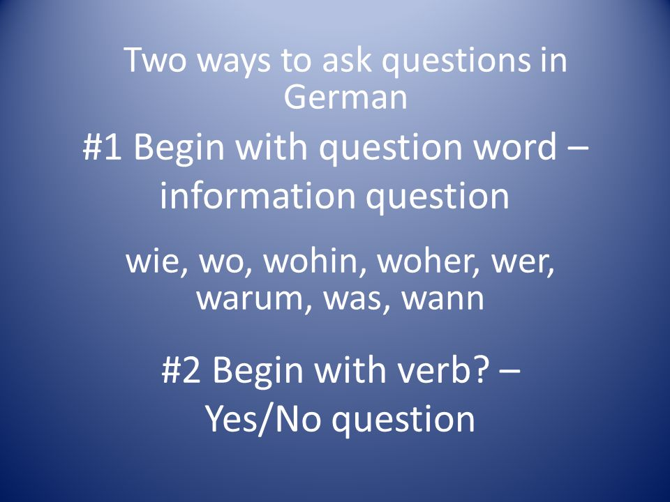 #1 Begin with question word – information question