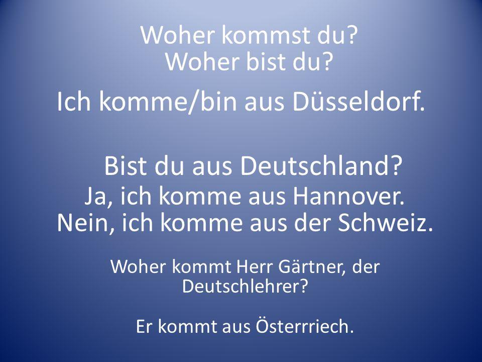 Ich komme/bin aus Düsseldorf.