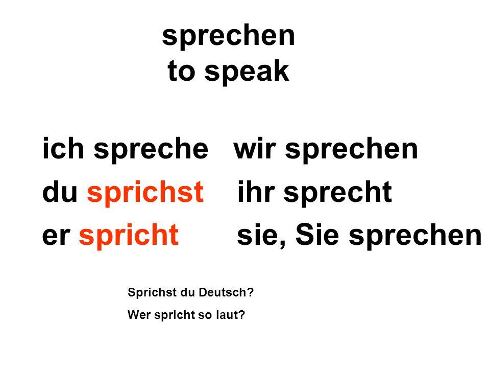 ich spreche wir sprechen du sprichst ihr sprecht
