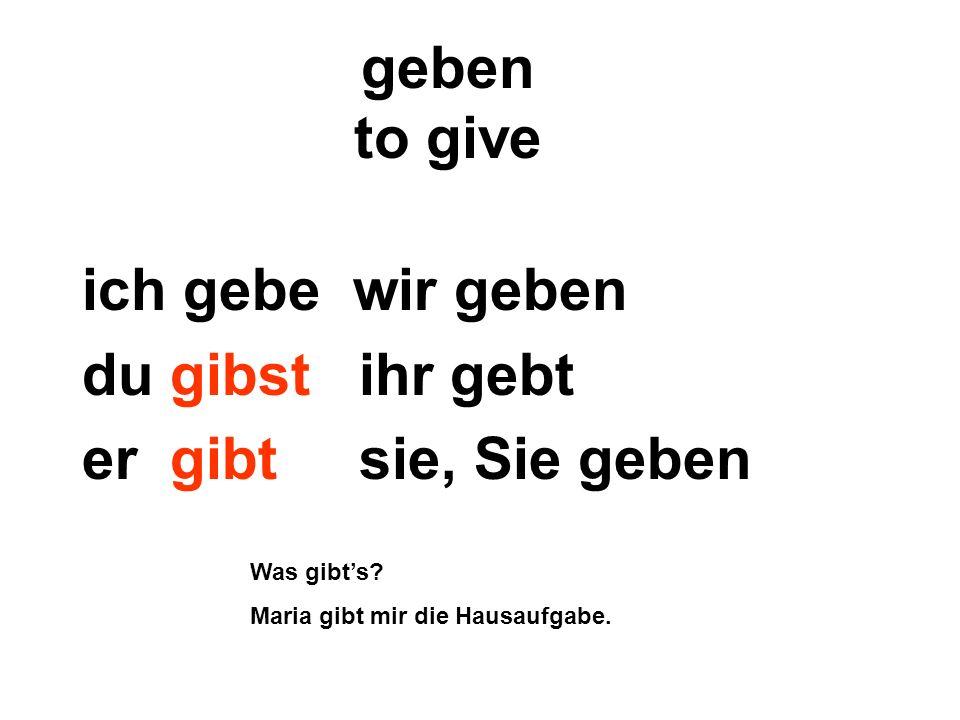 ich gebe wir geben du gibst ihr gebt er gibt sie, Sie geben