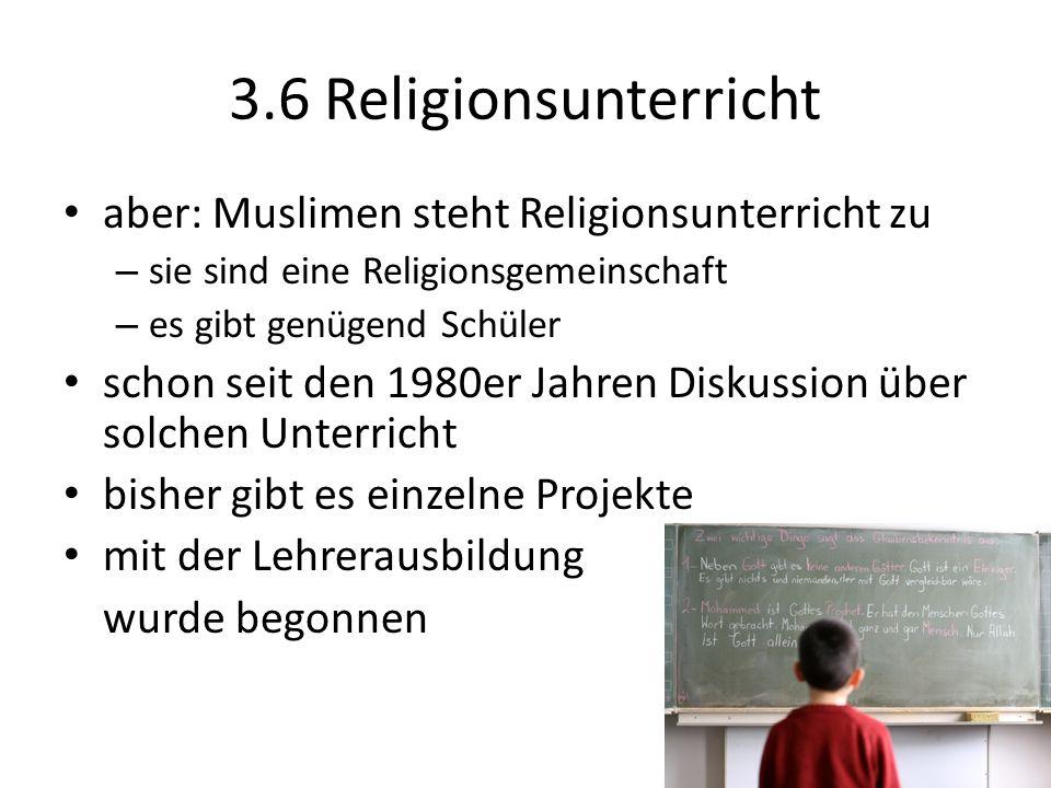 3.6 Religionsunterricht aber: Muslimen steht Religionsunterricht zu