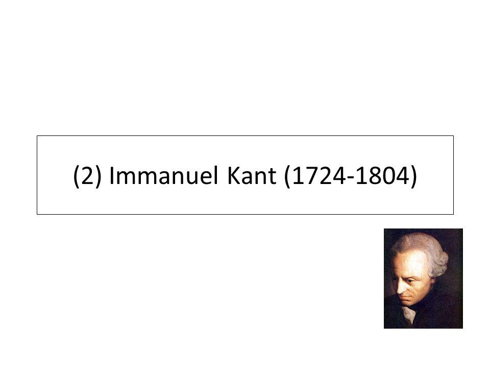 (2) Immanuel Kant (1724-1804) 22