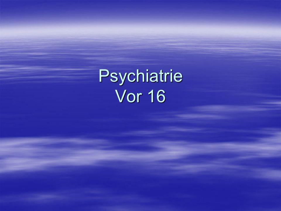 Psychiatrie Vor 16
