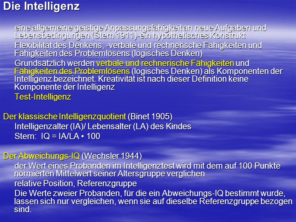 Die Intelligenzeine allgemeine geistige Anpassungsfähigkeit an neue Aufgaben und Lebensbedingungen (Stern 1911)-ein hypothetisches Konstrukt.