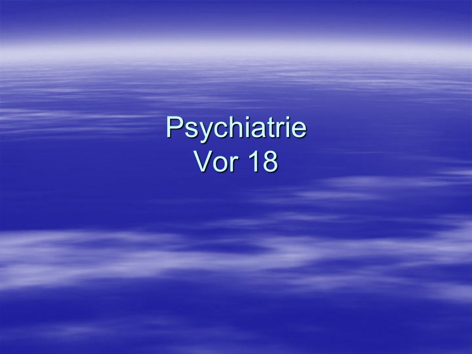 Psychiatrie Vor 18