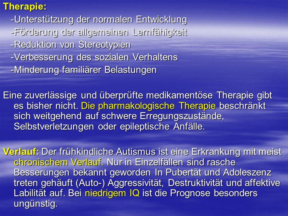 Therapie: -Unterstützung der normalen Entwicklung. -Förderung der allgemeinen Lernfähigkeit. -Reduktion von Stereotypien.