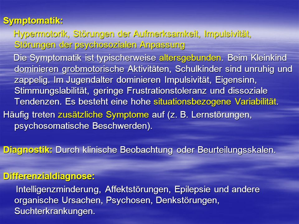 Symptomatik: Hypermotorik, Störungen der Aufmerksamkeit, Impulsivität, Störungen der psychosozialen Anpassung.