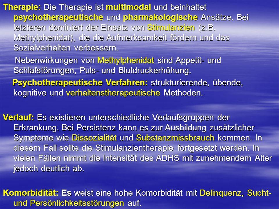 Therapie: Die Therapie ist multimodal und beinhaltet psychotherapeutische und pharmakologische Ansätze. Bei letzteren dominiert der Einsatz von Stimulanzien (z.B. Methylphenidat), die die Aufmerksamkeit fördern und das Sozialverhalten verbessern.