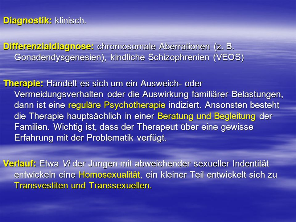 Diagnostik: klinisch. Differenzialdiagnose: chromosomale Aberrationen (z. B. Gonadendysgenesien), kindliche Schizophrenien (VEOS)