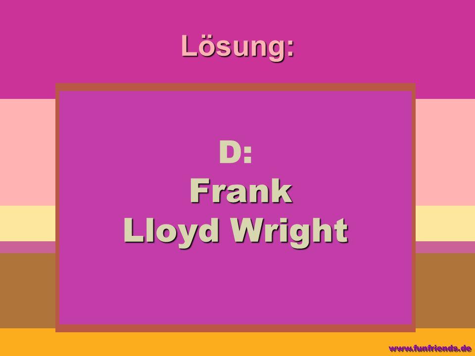 Lösung: D: Frank Lloyd Wright