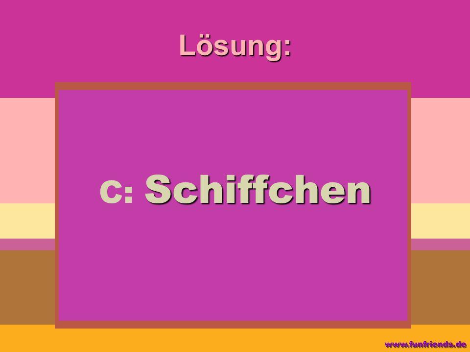 Lösung: C: Schiffchen