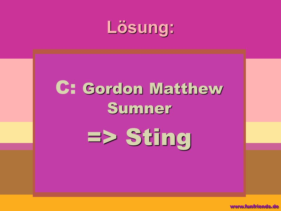C: Gordon Matthew Sumner => Sting