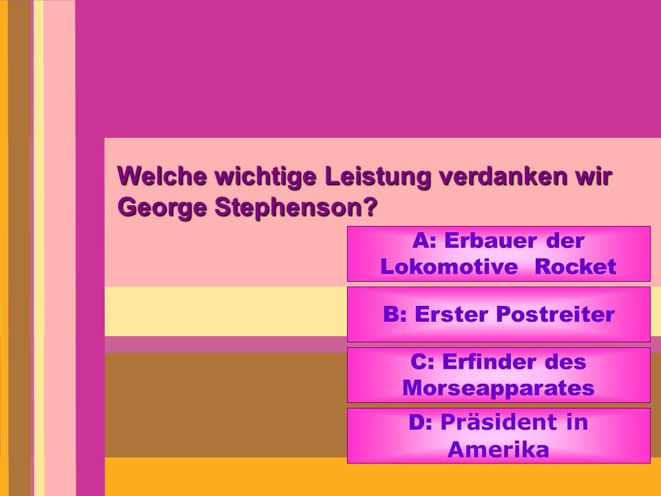 Welche wichtige Leistung verdanken wir George Stephenson