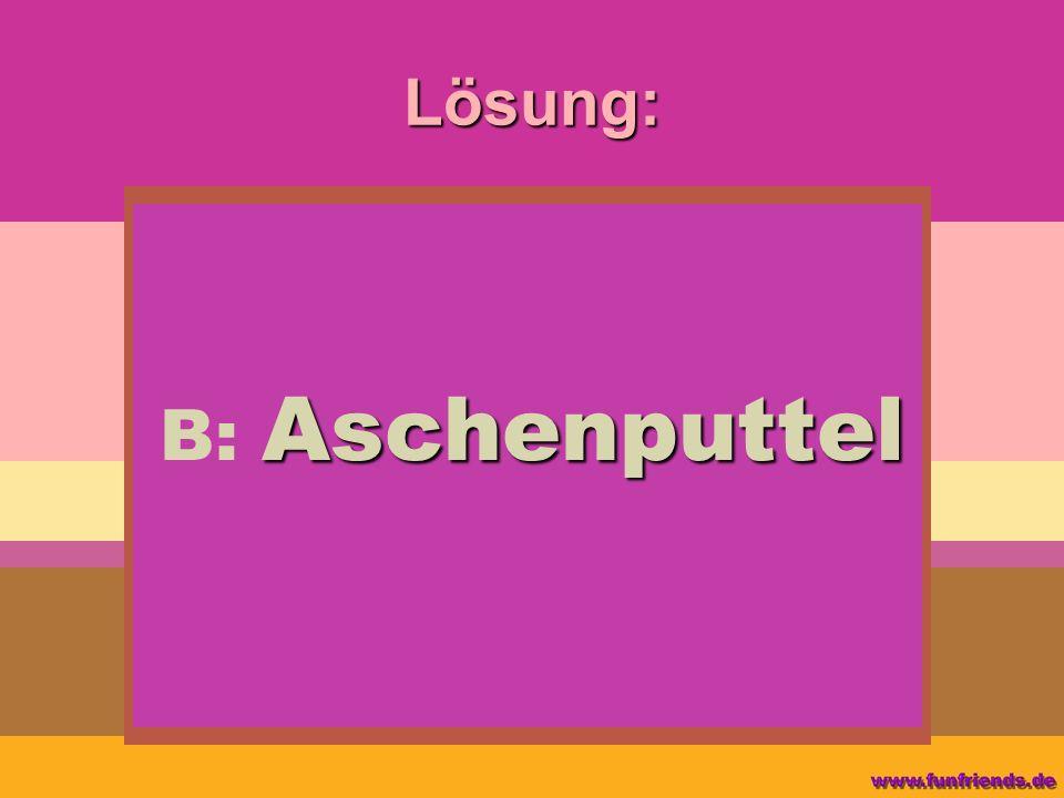 Lösung: B: Aschenputtel