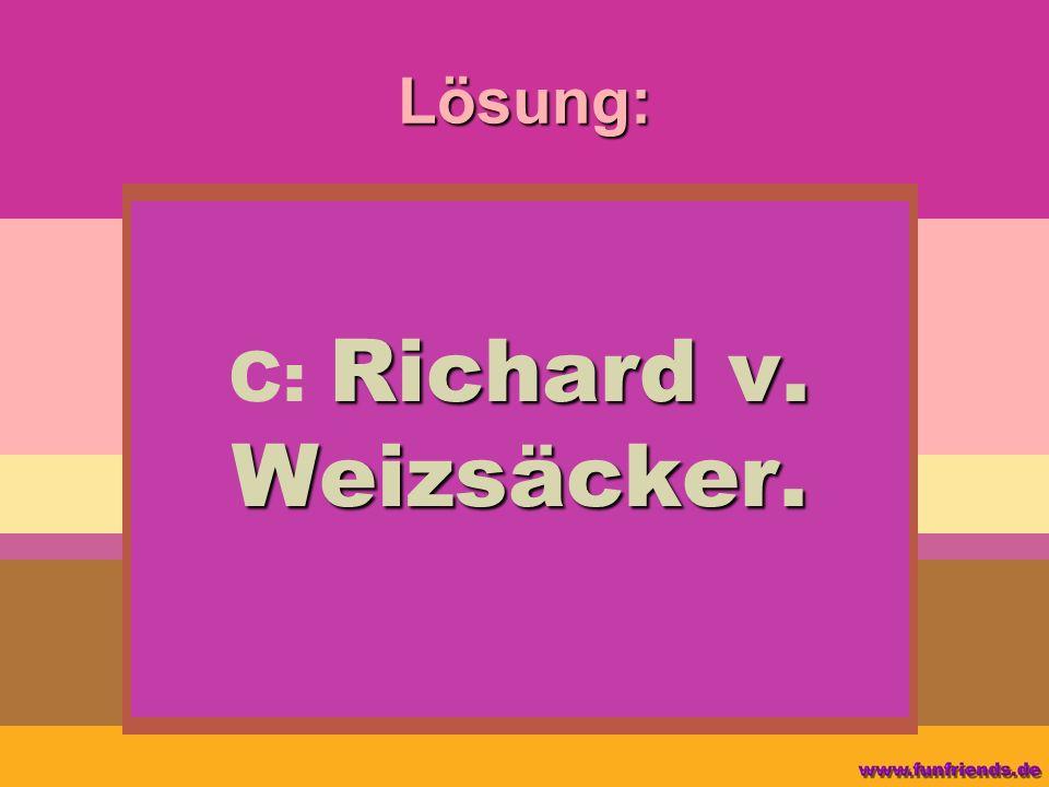 C: Richard v. Weizsäcker.