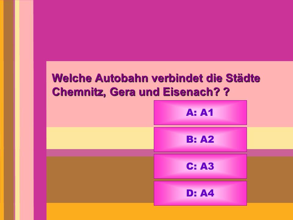 Welche Autobahn verbindet die Städte Chemnitz, Gera und Eisenach