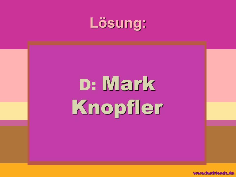 Lösung: D: Mark Knopfler