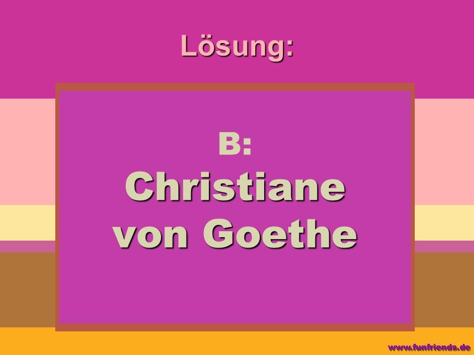 B: Christiane von Goethe