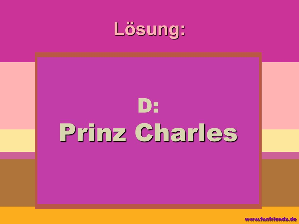 Lösung: D: Prinz Charles