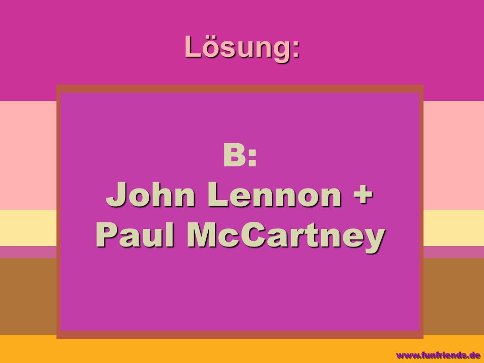 B: John Lennon + Paul McCartney