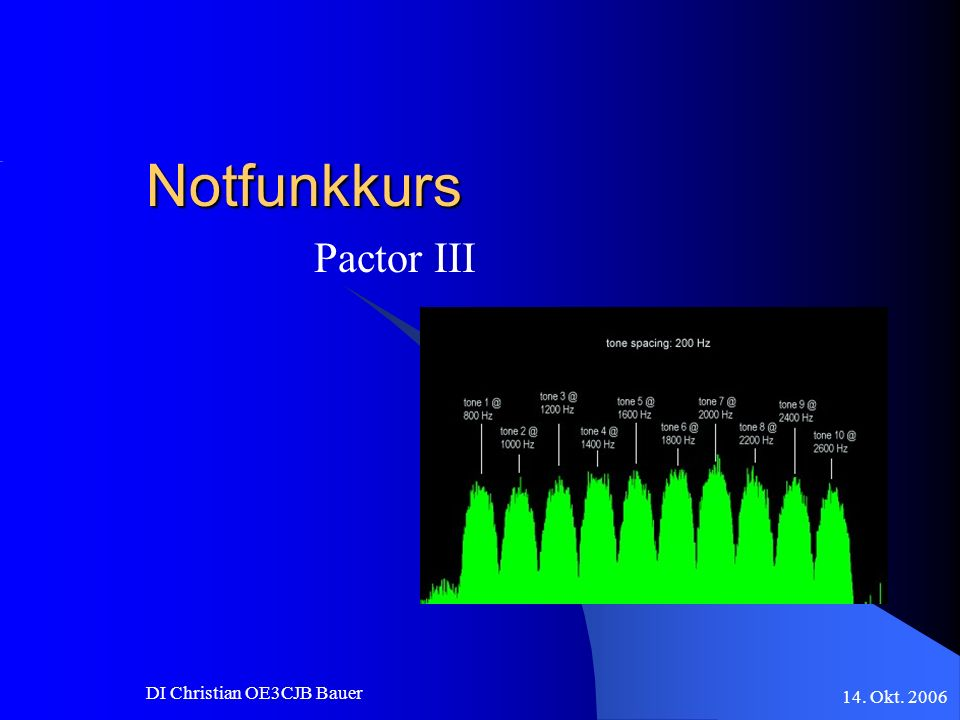Notfunkkurs Pactor III DI Christian OE3CJB Bauer 14. Okt. 2006