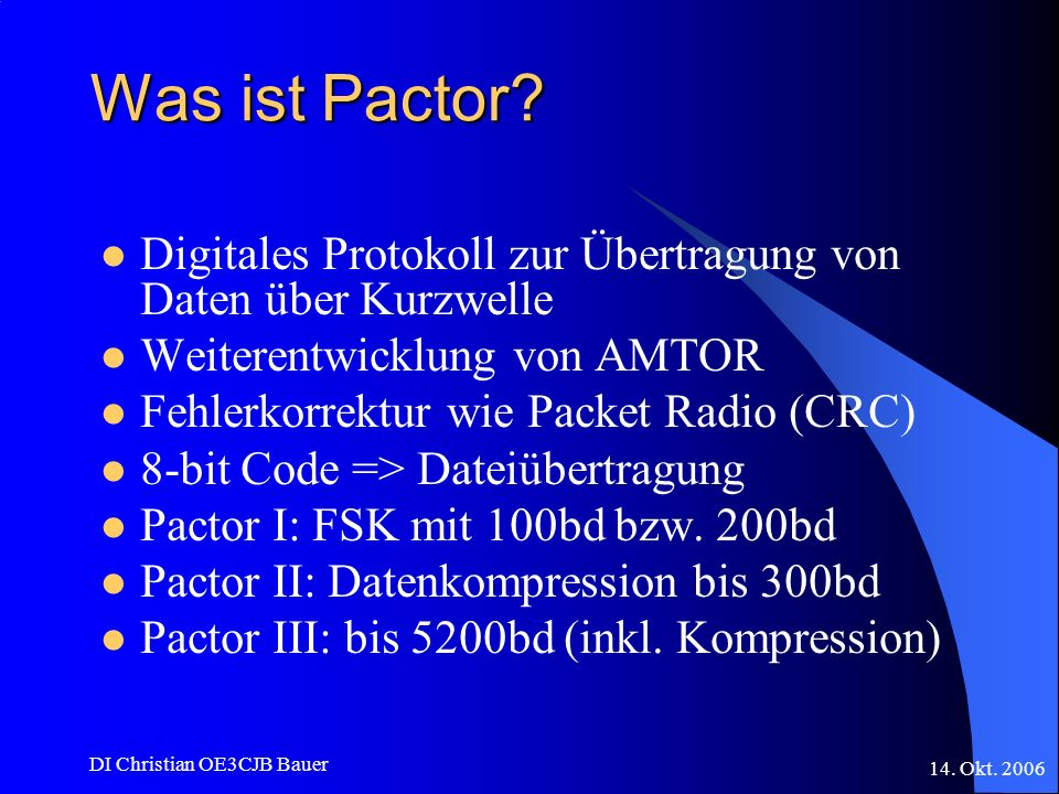 Was ist Pactor Digitales Protokoll zur Übertragung von Daten über Kurzwelle. Weiterentwicklung von AMTOR.