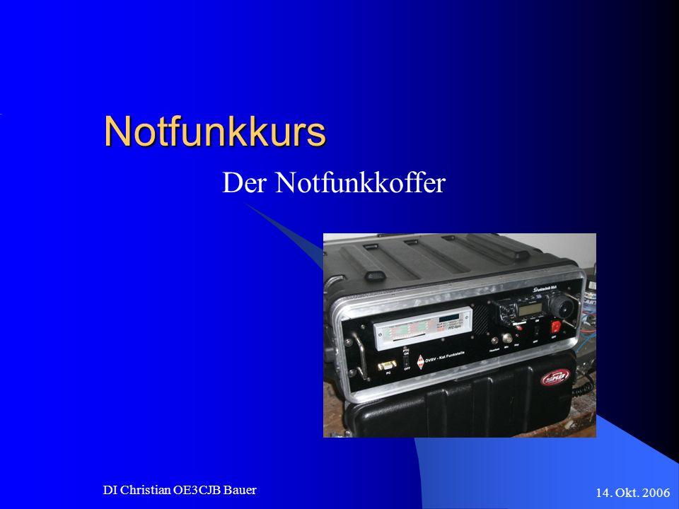 Notfunkkurs Der Notfunkkoffer DI Christian OE3CJB Bauer 14. Okt. 2006