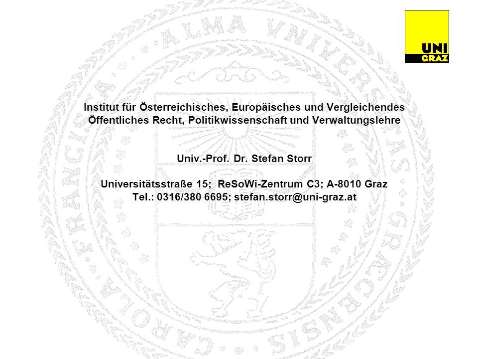 Institut für Österreichisches, Europäisches und Vergleichendes Öffentliches Recht, Politikwissenschaft und Verwaltungslehre Univ.-Prof. Dr. Stefan Storr Universitätsstraße 15; ReSoWi-Zentrum C3; A-8010 Graz Tel.: 0316/380 6695; stefan.storr@uni-graz.at