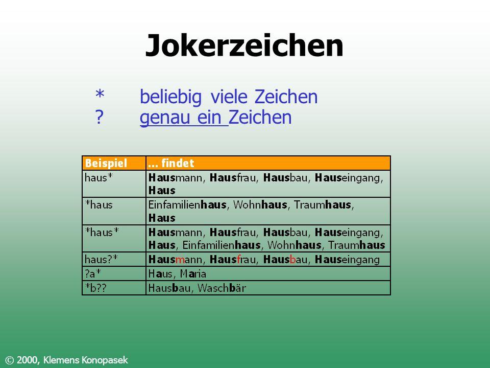 Jokerzeichen * beliebig viele Zeichen genau ein Zeichen