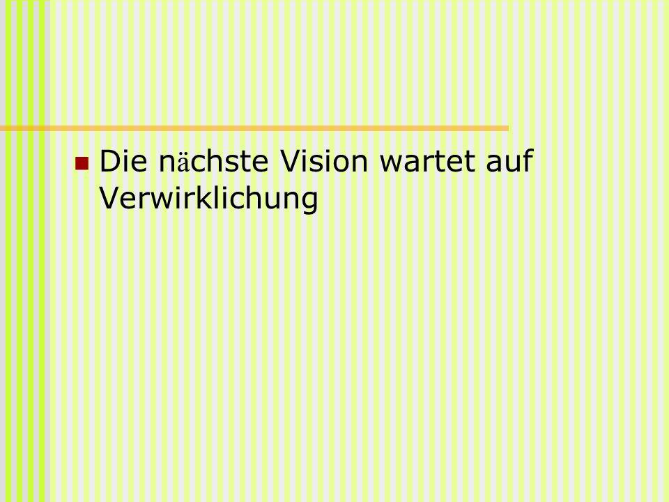 Die nächste Vision wartet auf Verwirklichung