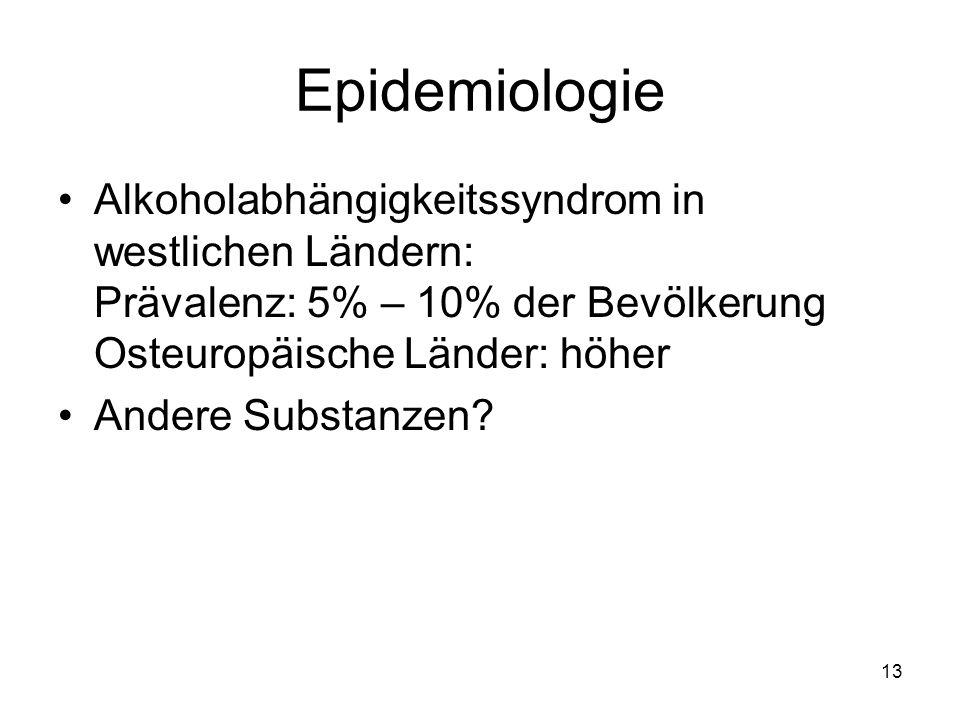 Epidemiologie Alkoholabhängigkeitssyndrom in westlichen Ländern: Prävalenz: 5% – 10% der Bevölkerung Osteuropäische Länder: höher.