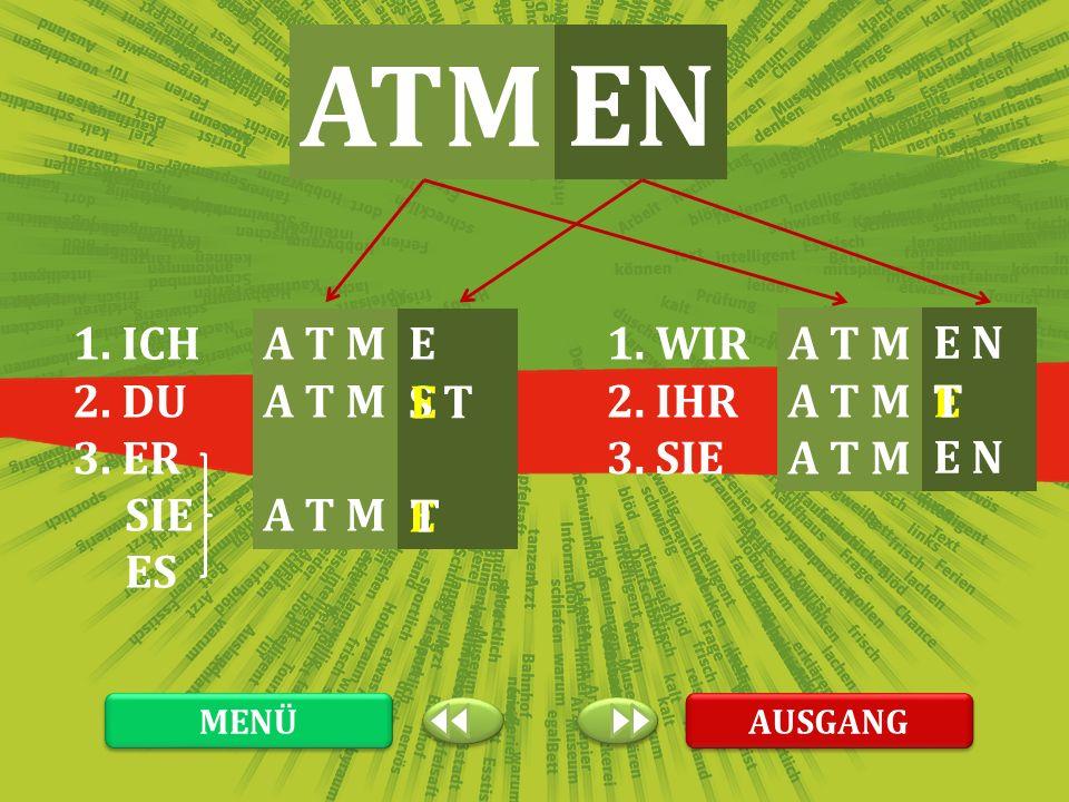 ATM EN 1. ICH 2. DU 3. ER SIE ES A T M E 1. WIR 2. IHR 3. SIE A T M